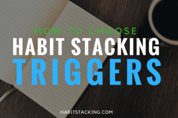 Pick the right habit stacking trigger