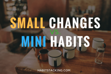 Difference between small changes and mini habits